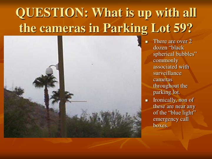 Question what is up with all the cameras in parking lot 59