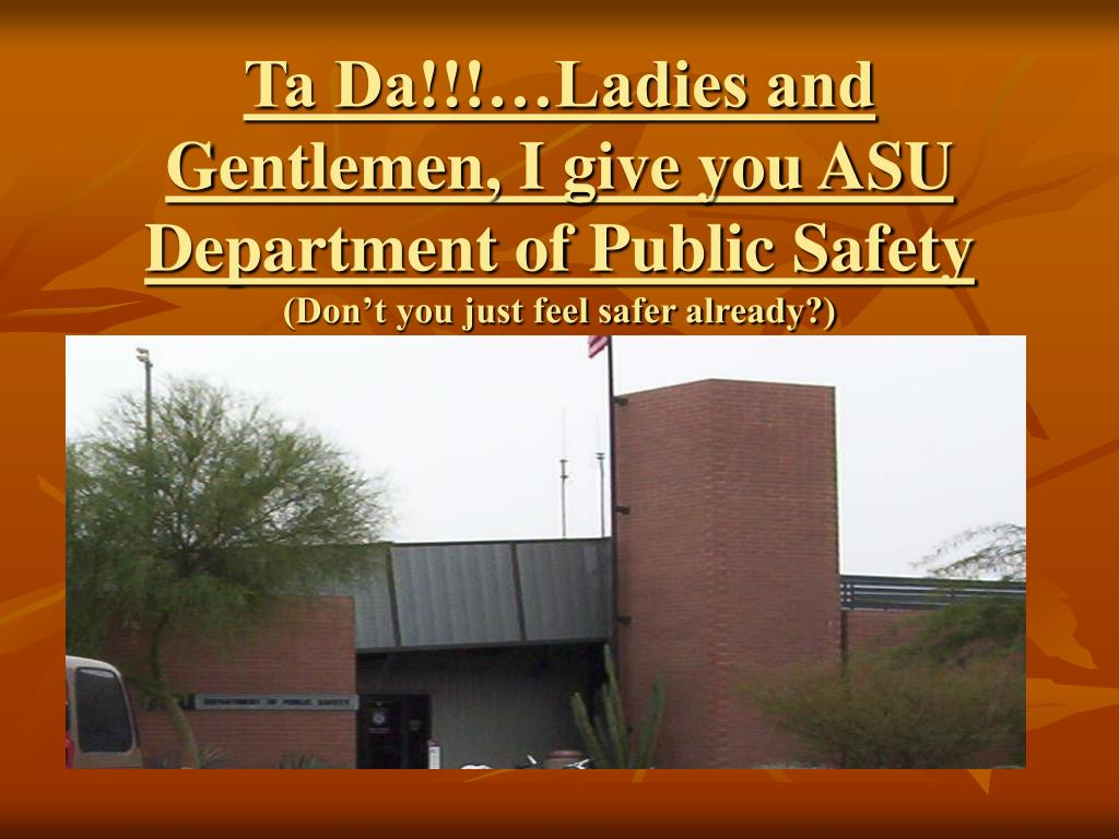 Ta Da!!!…Ladies and Gentlemen, I give you ASU Department of Public Safety