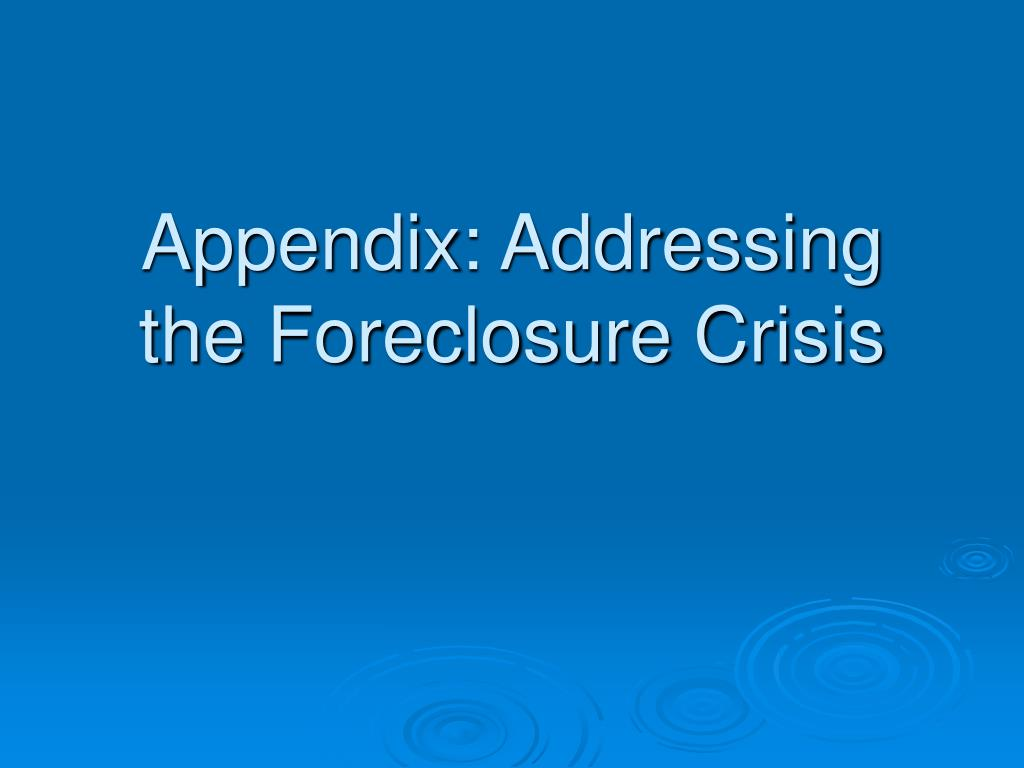 Appendix: Addressing the Foreclosure Crisis
