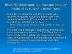 black neighborhoods are disproportionately impacted by subprime foreclosures
