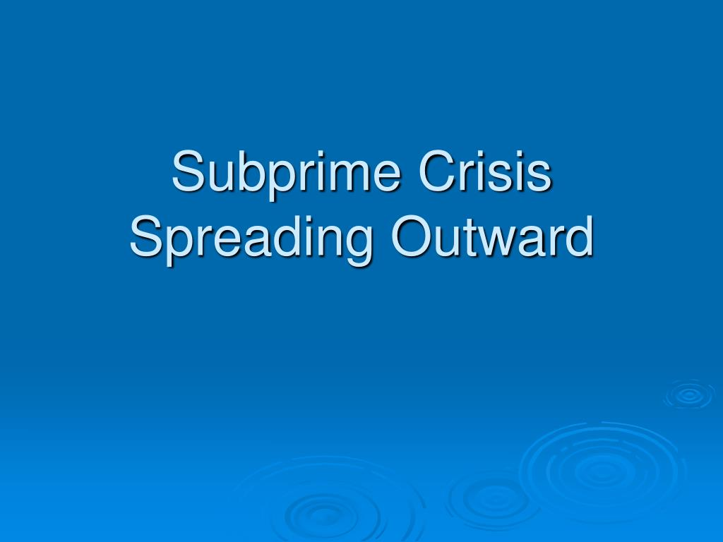 Subprime Crisis Spreading Outward