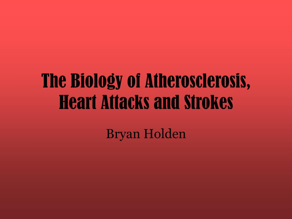 The Biology of Atherosclerosis, Heart Attacks and Strokes