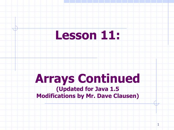 Lesson 11 arrays continued updated for java 1 5 modifications by mr dave clausen l.jpg
