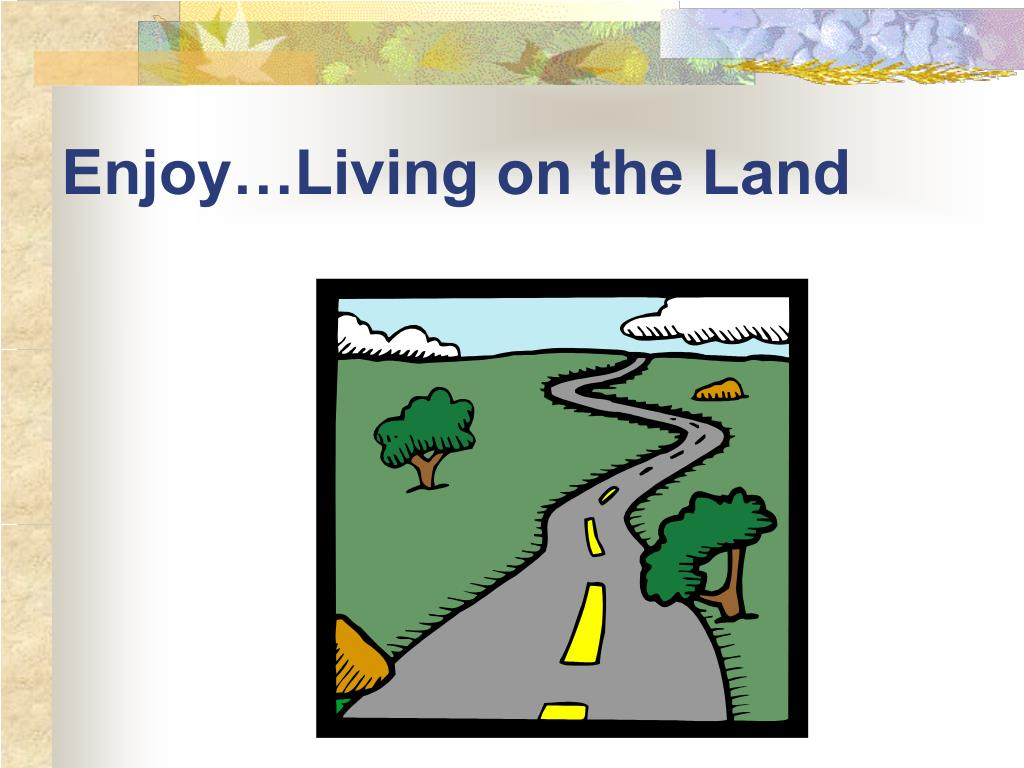 Enjoy…Living on the Land