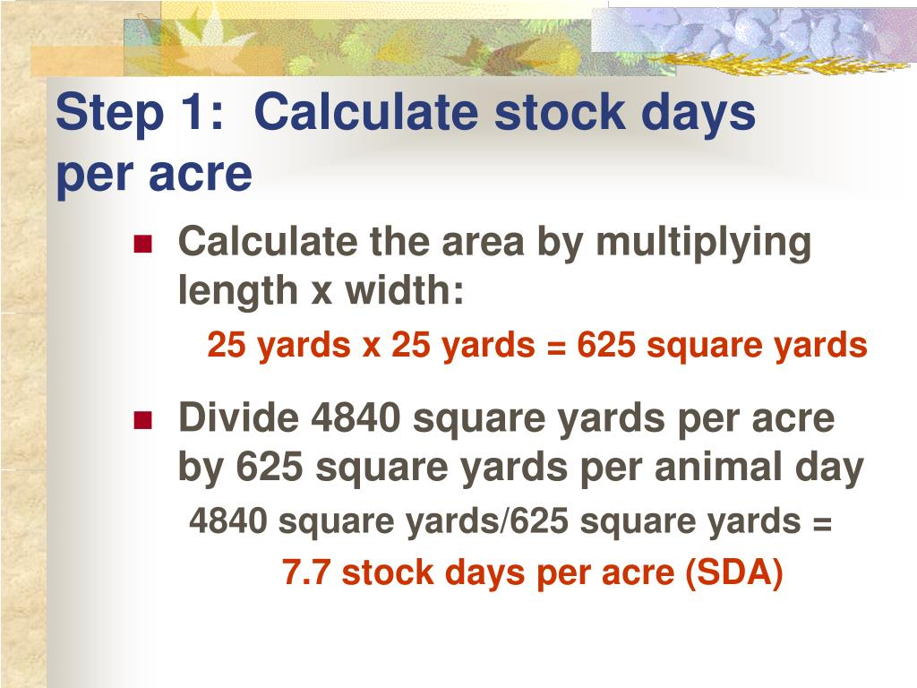 Step 1:  Calculate stock days per acre