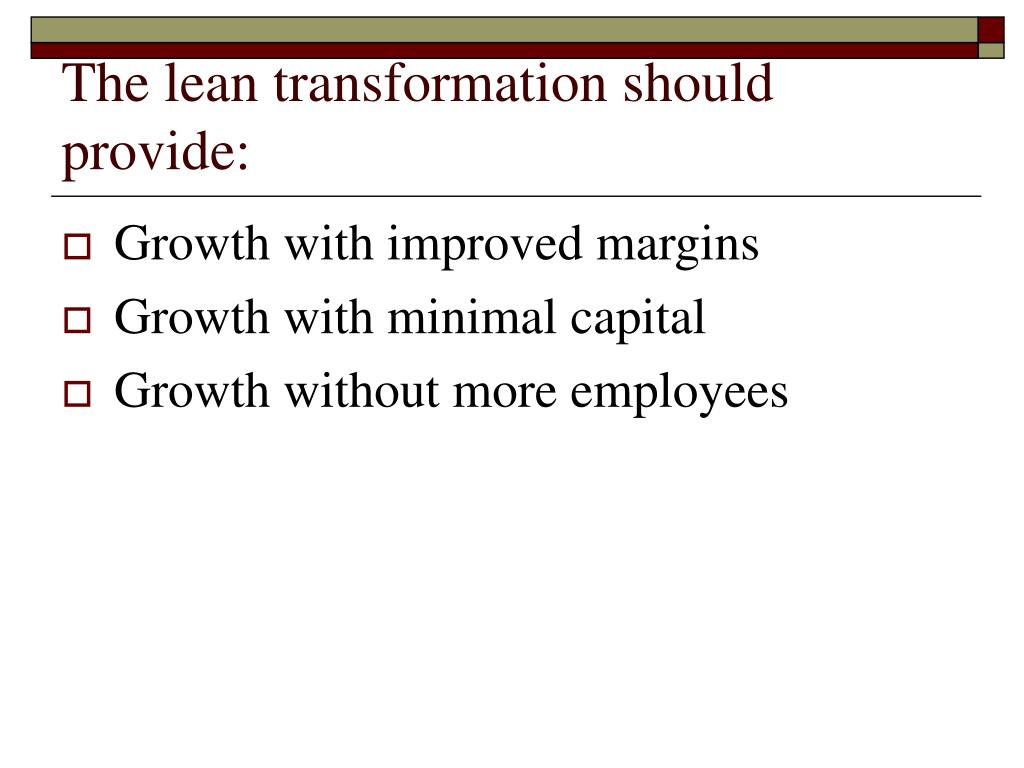 The lean transformation should provide: