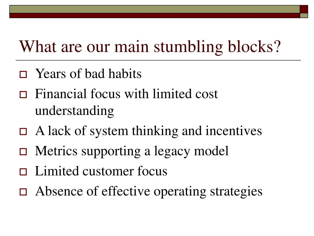 What are our main stumbling blocks?
