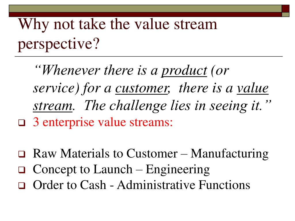 Why not take the value stream perspective?