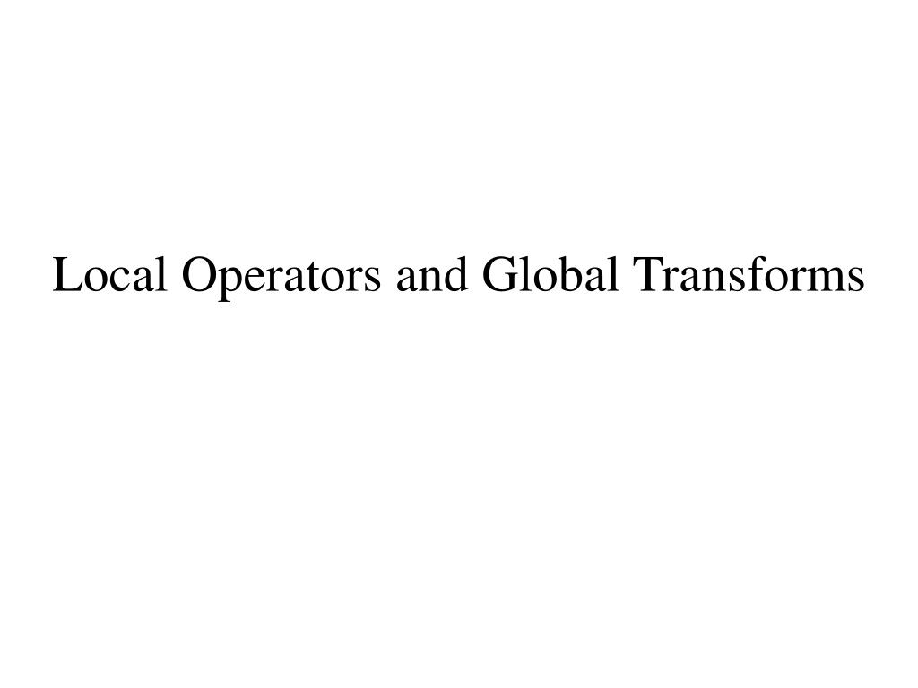 Local Operators and Global Transforms