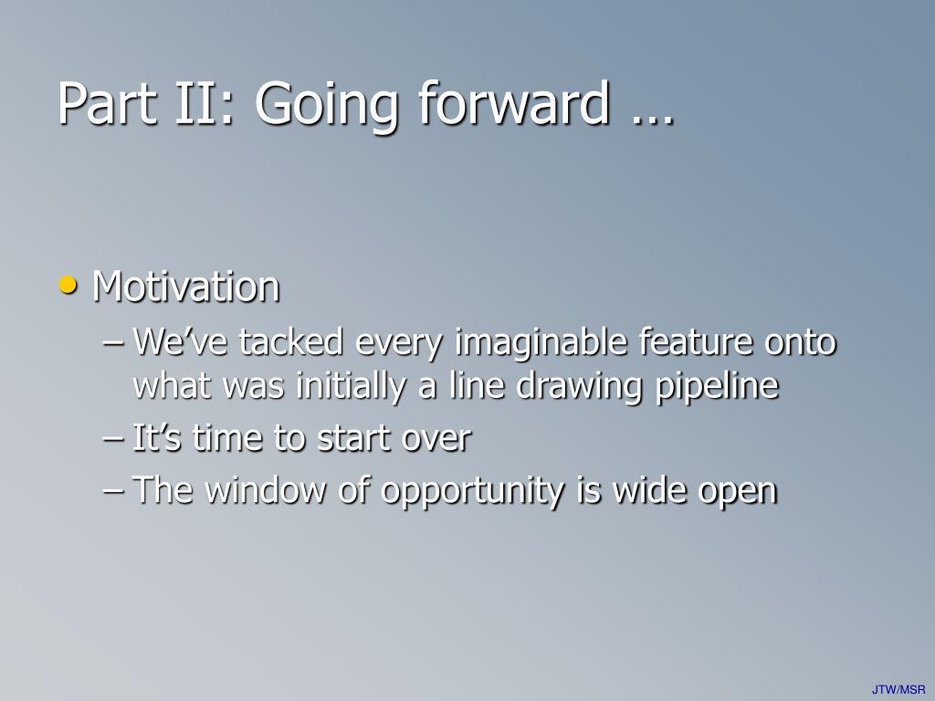 Part II: Going forward …