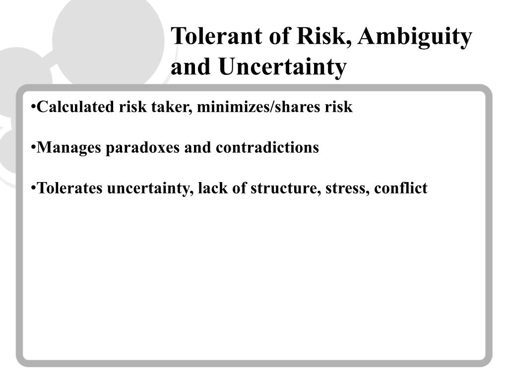 Tolerant of Risk, Ambiguity and Uncertainty