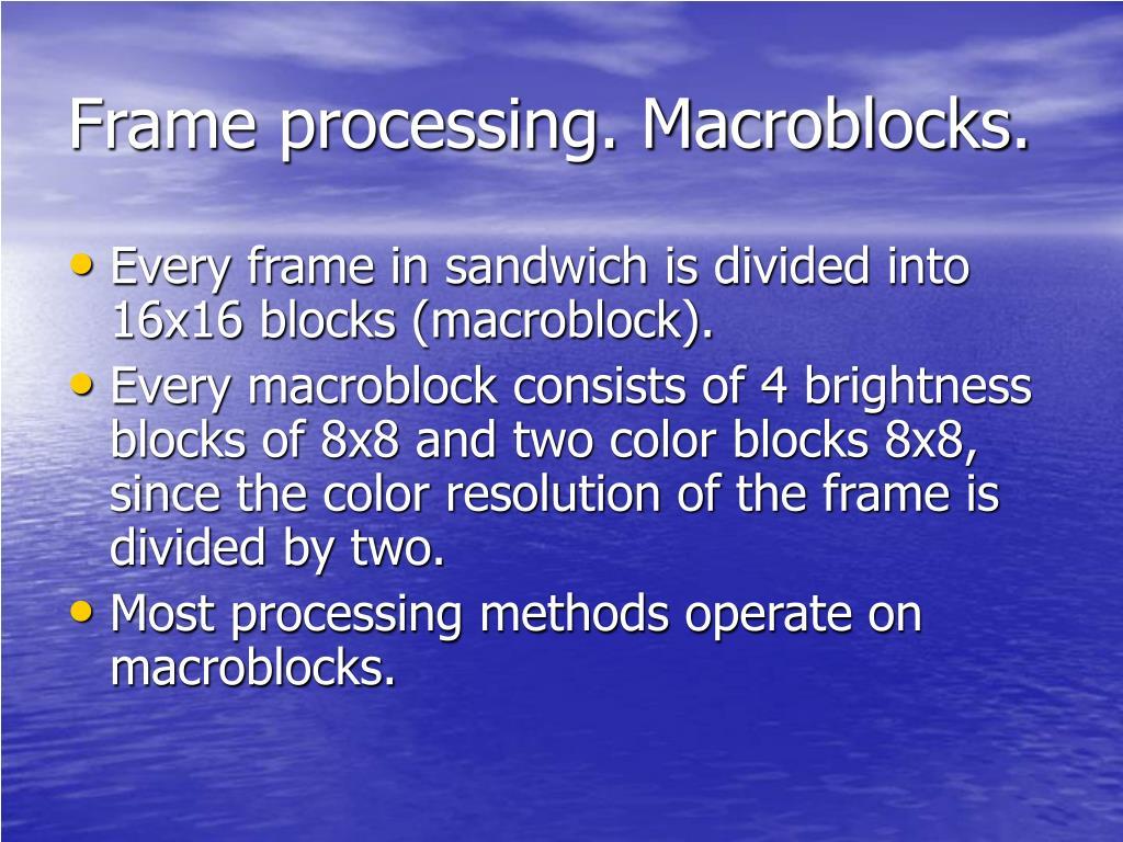 Frame processing. Macroblocks.