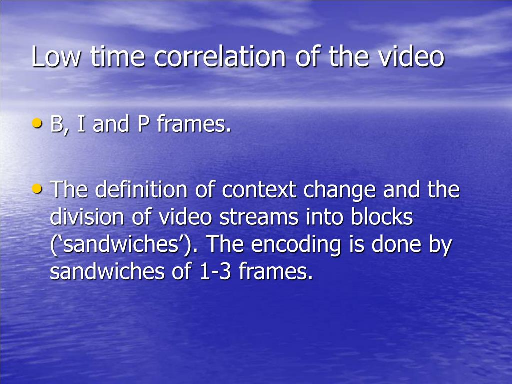 Low time correlation of the video