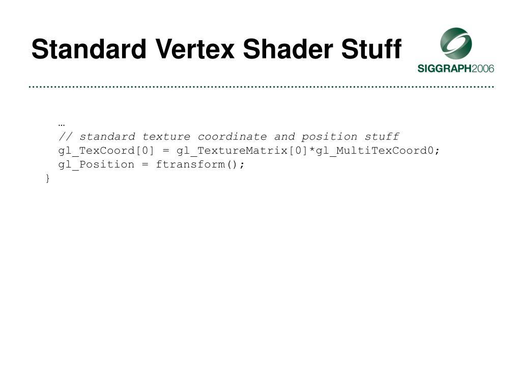 Standard Vertex Shader Stuff