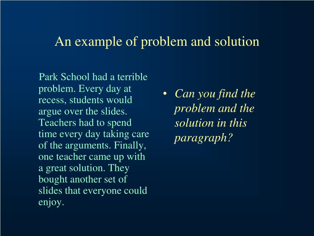 Park School had a terrible problem. Every day at recess, students would argue over the slides. Teachers had to spend time every day taking care of the arguments. Finally, one teacher came up with a great solution. They bought another set of slides that everyone could enjoy.