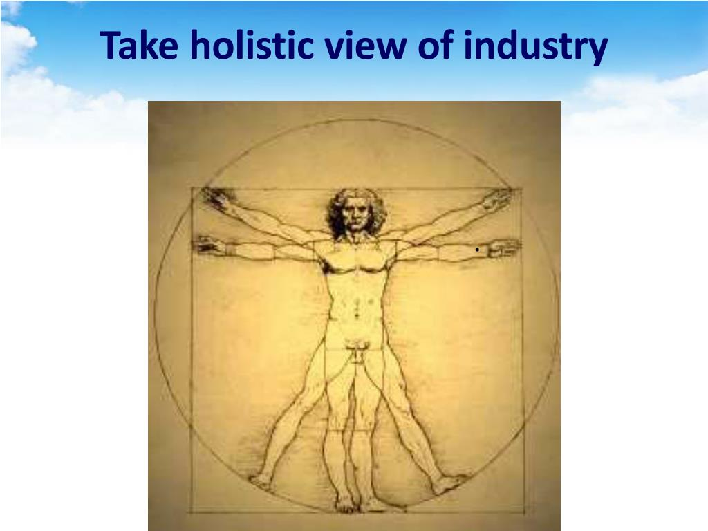 Take holistic view of industry