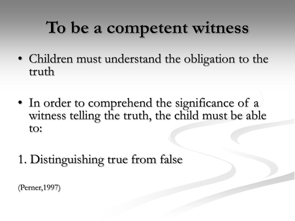 To be a competent witness