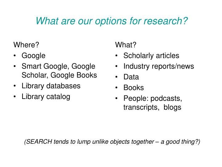 What are our options for research