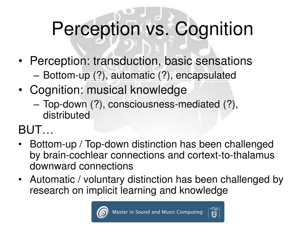 Perception vs. Cognition