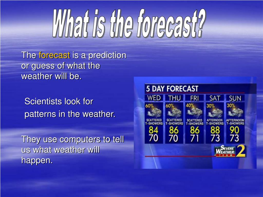 What is the forecast?