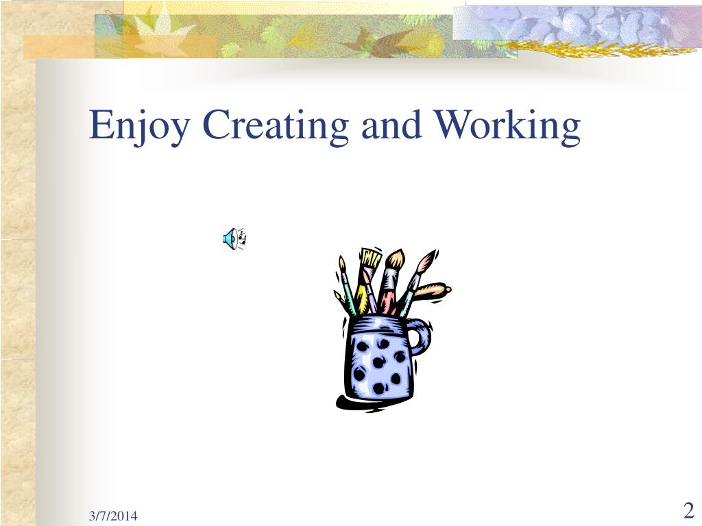 Enjoy Creating and Working