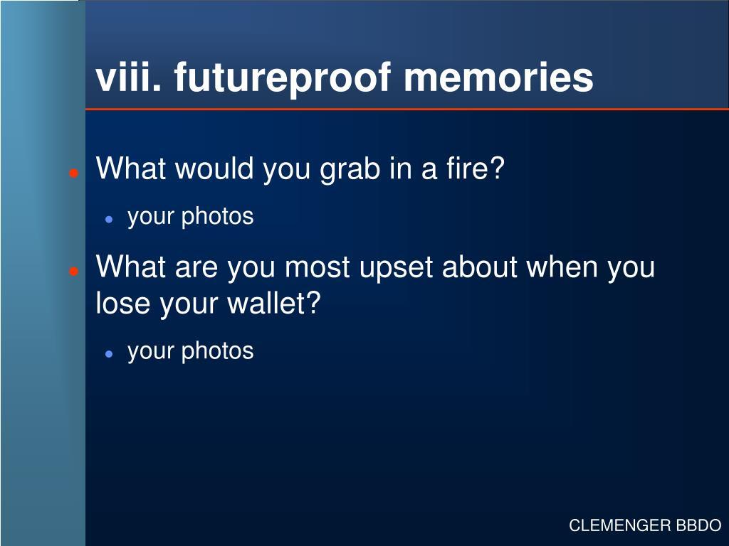 viii. futureproof memories