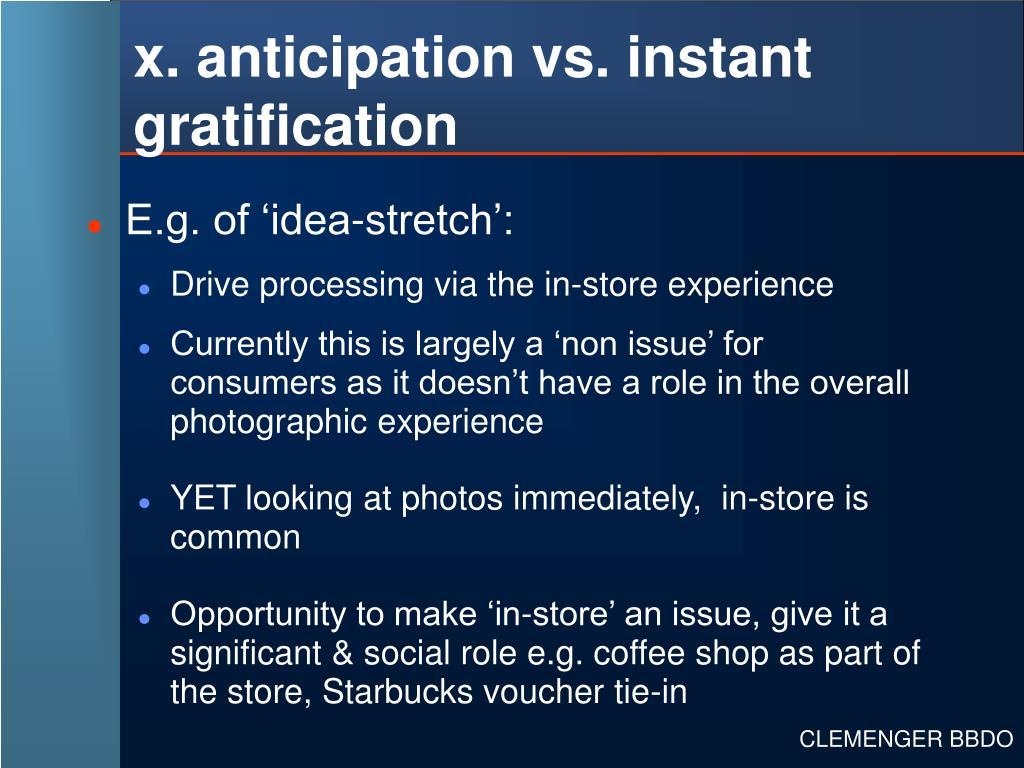 x. anticipation vs. instant gratification