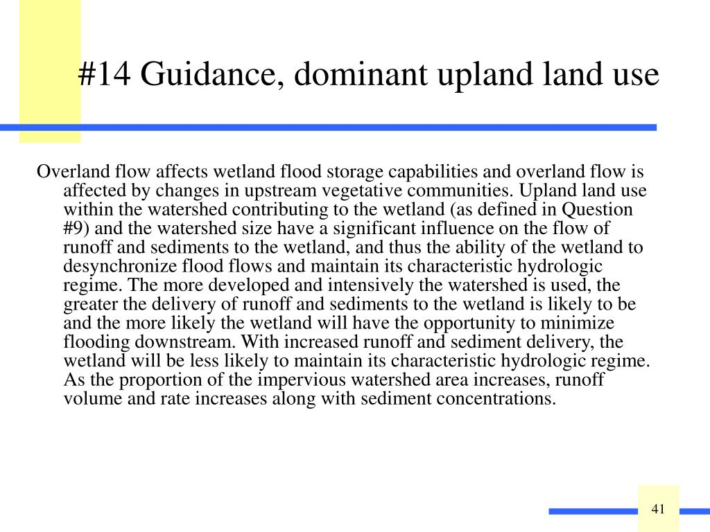 Overland flow affects wetland flood storage capabilities and overland flow is affected by changes in upstream vegetative communities.