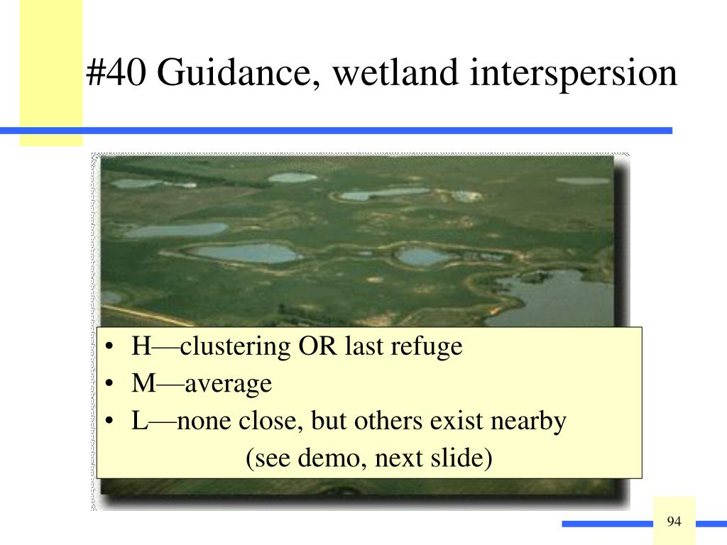Best determined using GIS (except in forested areas where wetlands smaller than one to three acres may not appear).  This question rates wetlands higher for having more wetland neighbors.