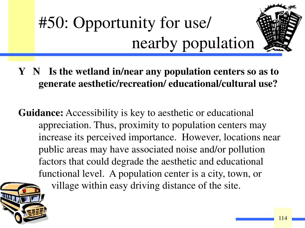 Y   N Is the wetland in/near any population centers so as to generate aesthetic/recreation/ educational/cultural use?