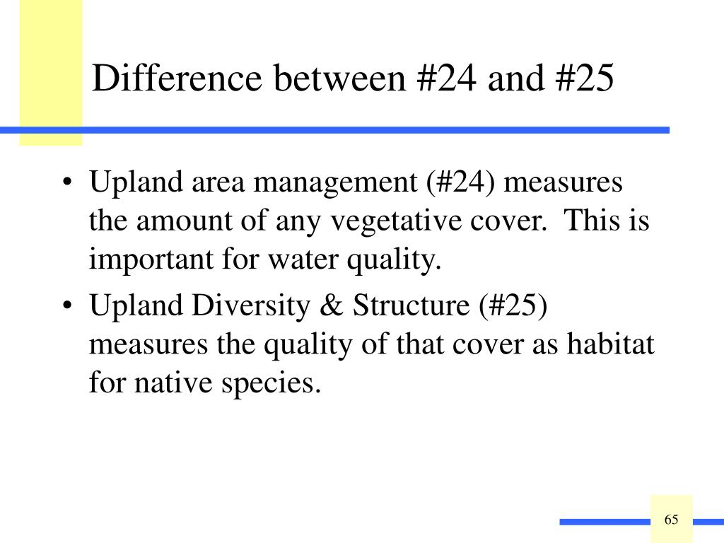 Upland area management (#24) measures the amount of any vegetative cover.  This is important for water quality.
