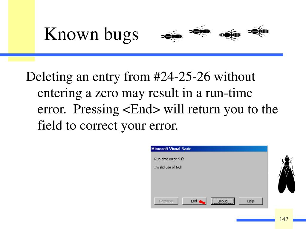 Deleting an entry from #24-25-26 without entering a zero may result in a run-time error.  Pressing <End> will return you to the field to correct your error.