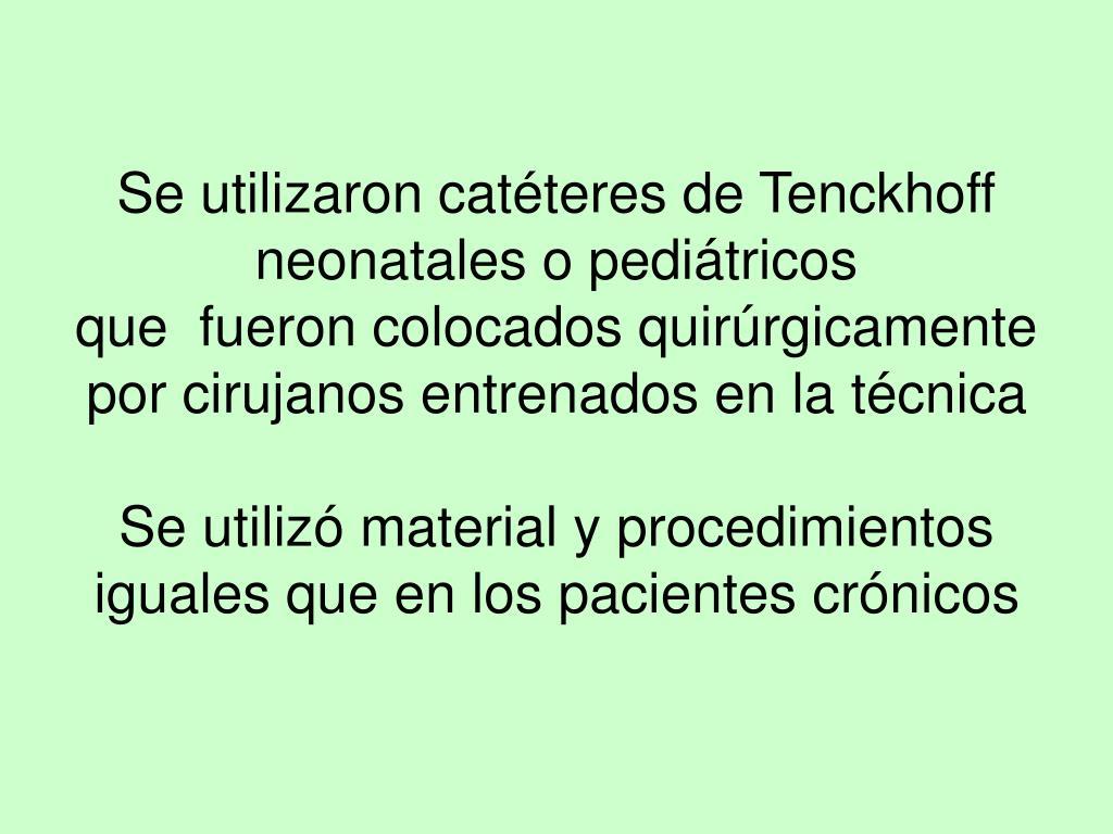 Se utilizaron catéteres de Tenckhoff neonatales o pediátricos