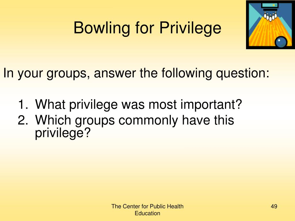 Bowling for Privilege