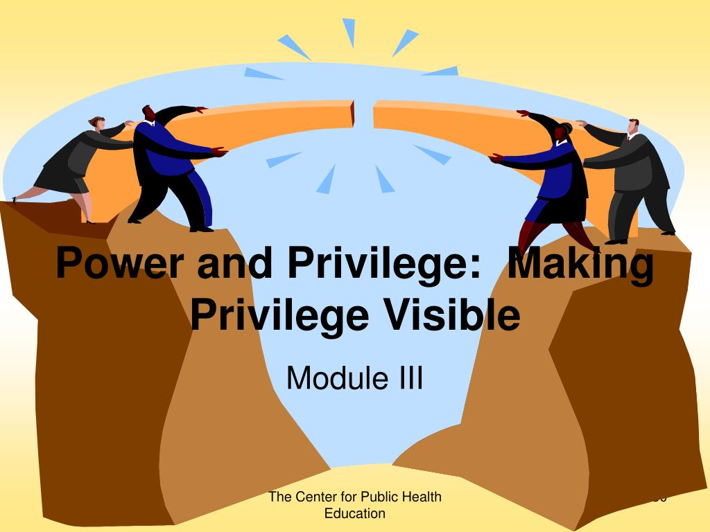 Power and Privilege:  Making Privilege Visible