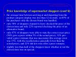 price knowledge of supermarket shoppers cont d