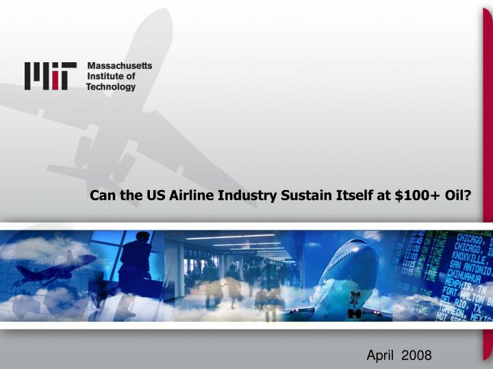 Can the us airline industry sustain itself at 100 oil