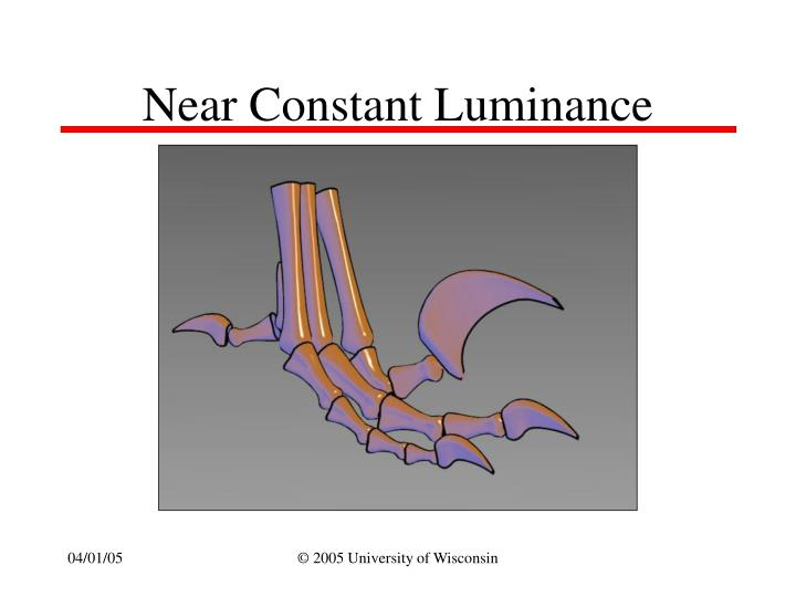 Near Constant Luminance