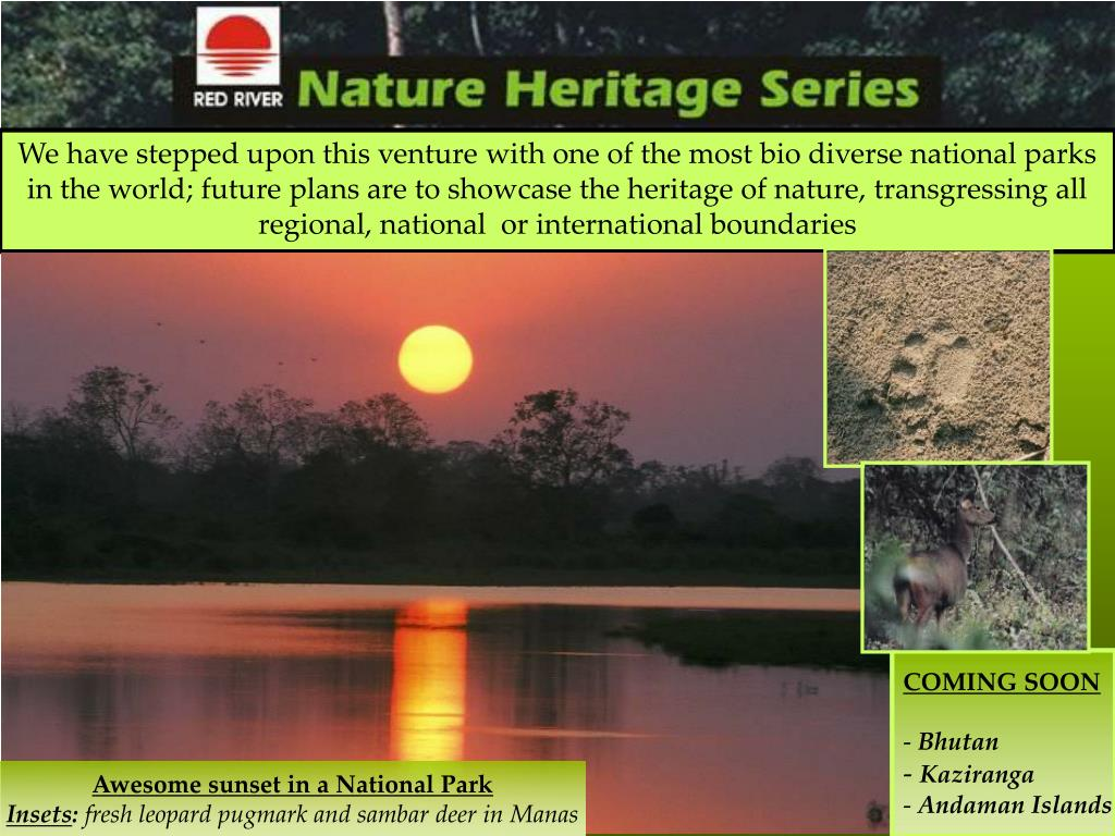 We have stepped upon this venture with one of the most bio diverse national parks in the world; future plans are to showcase the heritage of nature, transgressing all regional, national  or international boundaries