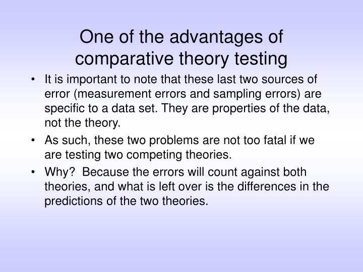 One of the advantages of comparative theory testing