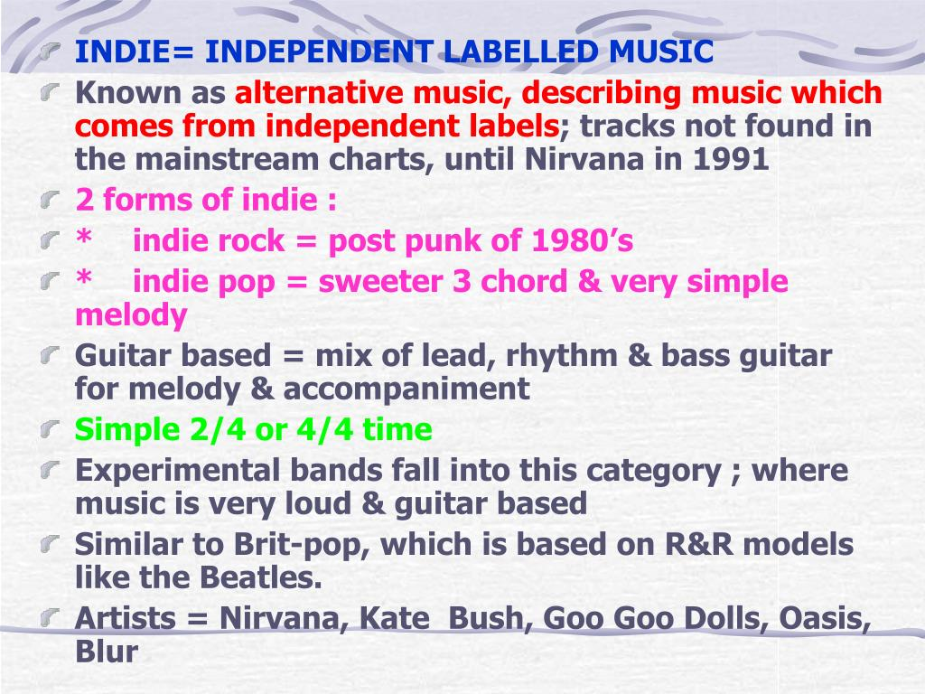 INDIE= INDEPENDENT LABELLED MUSIC