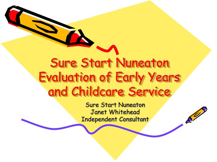Sure start nuneaton evaluation of early years and childcare service l.jpg