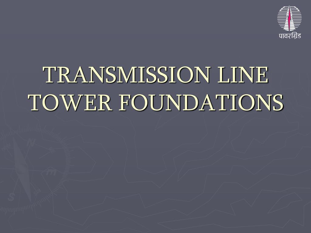 TRANSMISSION LINE TOWER FOUNDATIONS