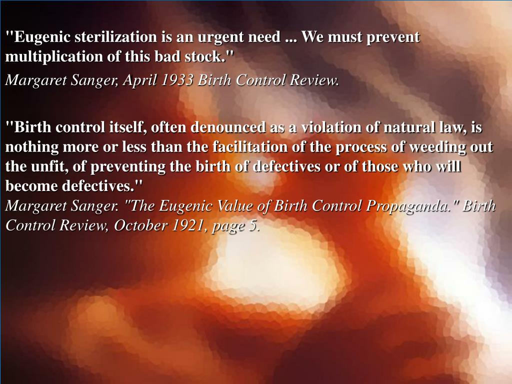 """Eugenic sterilization is an urgent need ... We must prevent multiplication of this bad stock."""