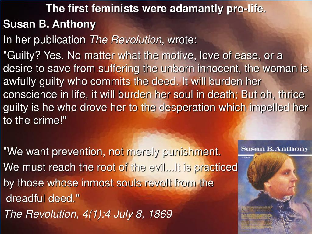 The first feminists were adamantly pro-life.