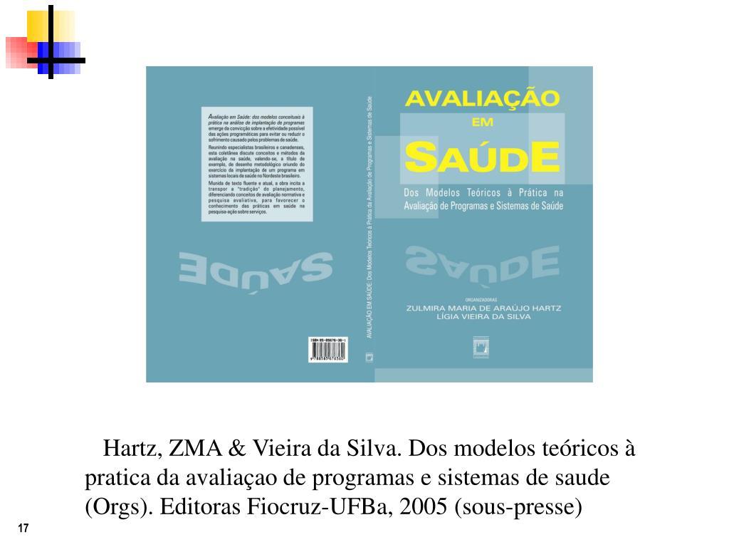 Hartz, ZMA & Vieira da Silva. Dos modelos teóricos à pratica da avaliaçao de programas e sistemas de saude (Orgs).