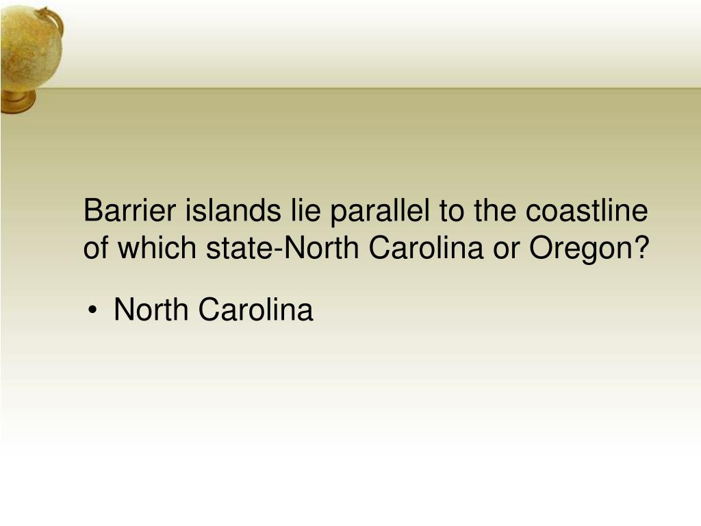 Barrier islands lie parallel to the coastline of which state-North Carolina or Oregon?