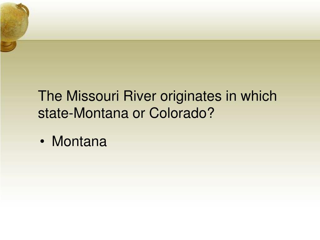 The Missouri River originates in which state-Montana or Colorado?