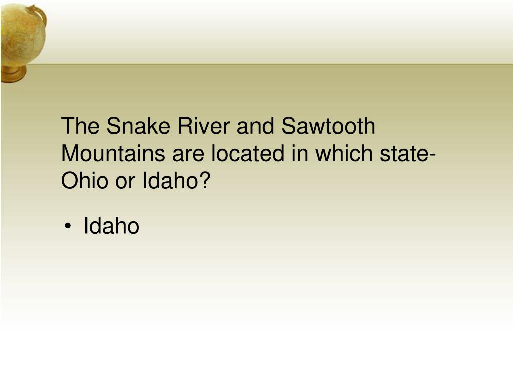 The Snake River and Sawtooth Mountains are located in which state-Ohio or Idaho?