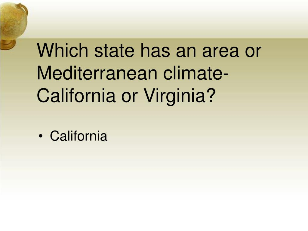 Which state has an area or Mediterranean climate-California or Virginia?